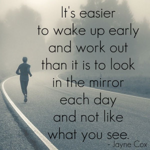 It's easier to wake up and work out.