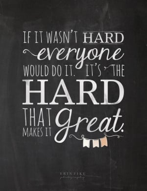 It's the HARD that makes it GREAT.