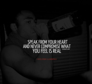 Speak from your heart and never compromise what you feel is real