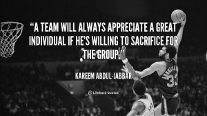 team will always appreciate a great individual if he's willing to ...