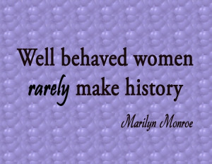 Well Behaved Women Rarely Make History | Marilyn Monroe Quote