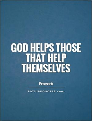 God helps those that help themselves