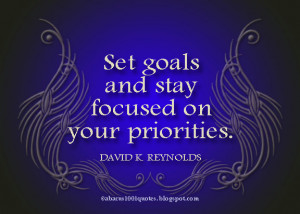 Set goals and stay focused on your priorities ~ Goal Quote