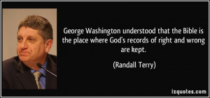 George Washington understood that the Bible is the place where God's ...