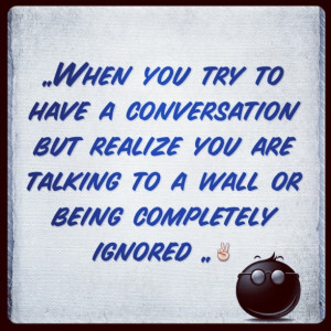 Being Ignored