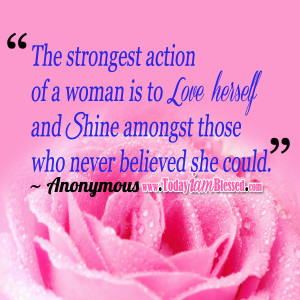 The strongest action of a woman is to love herself and shine amongst ...