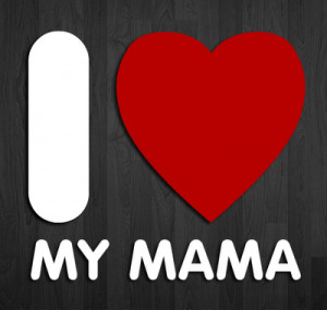 wish every mama HAPPY MOTHER'S DAY