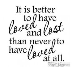 ... and hearts and loved her dearly than to have never had her at all