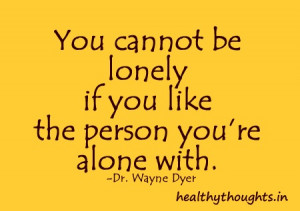 Lonely Person Quotes You cannot be lonely if you
