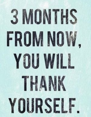 Weight Loss Motivation Quote – 3 months from now, you will thank ...