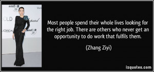 ... right job. There are others who never get an opportunity to do work