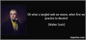 Oh what a tangled web we weave, when first we practice to deceive ...