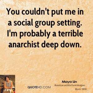 You couldn't put me in a social group setting. I'm probably a terrible ...