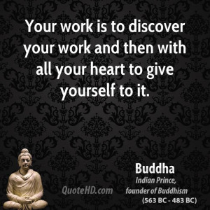 Your work is to discover your work and then with all your heart to ...