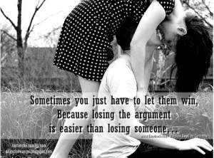 ... them win, because losing the argument is easier than losing someone