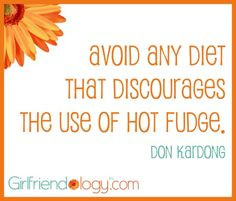 ... diet that discourages the use of Hot Fudge.