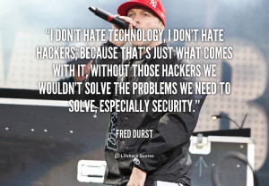File Name : quote-Fred-Durst-i-dont-hate-technology-i-dont-hate-3595 ...