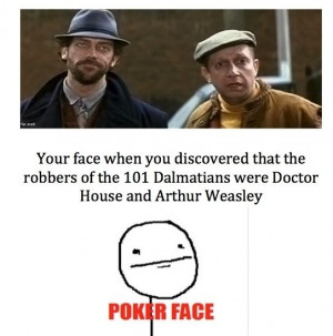 ... the robbers of the 101 Dalmatians were Doctor House and Arthur Weasley