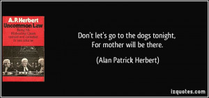 Don't let's go to the dogs tonight, For mother will be there. - Alan ...