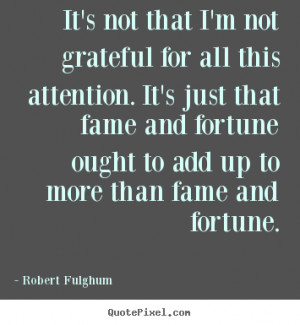 ... fame and fortune ought to add up to more than fame and fortune
