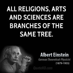 All religions, arts and sciences are branches of the same tree.