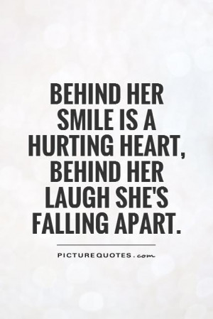 Behind her smile is a hurting heart, behind her laugh she's falling ...