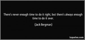... do-it-right-but-there-s-always-enough-time-to-do-it-over-jack-bergman