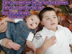 ... brother there s no other love like the love from a brother astrid