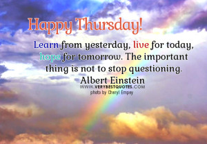 Learn from yesterday, live for today – Good Morning Thursday quotes
