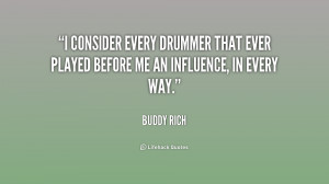 consider every drummer that ever played before me an influence, in ...