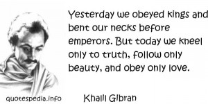Yesterday we obeyed kings and bent our necks before emperors. But ...