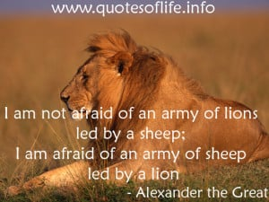 not afraid of an army of lions led by a sheep; I am afraid of an army ...