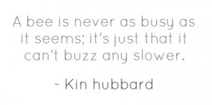 Busy Bee Sayings http://pinaquote.com/quote.php?quote=a-bee-is-never ...
