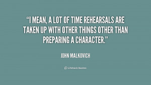 quote-John-Malkovich-i-mean-a-lot-of-time-rehearsals-203983.png