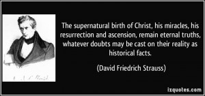 The supernatural birth of Christ, his miracles, his resurrection and ...