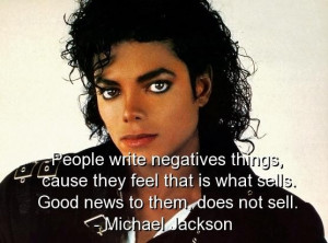 Michael jackson famous quotes sayings good bad news sell