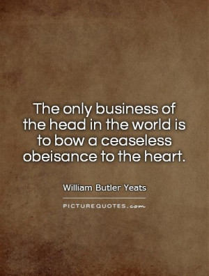 ... world is to bow a ceaseless obeisance to the heart. Picture Quote #1