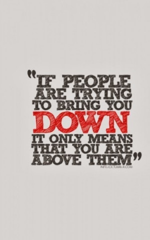 ... down it only means that you are above them. - strong attitude quote