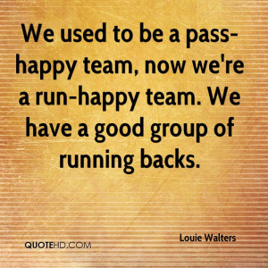 ... team, now we're a run-happy team. We have a good group of running