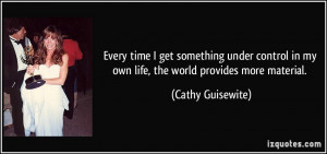 Every time I get something under control in my own life, the world ...