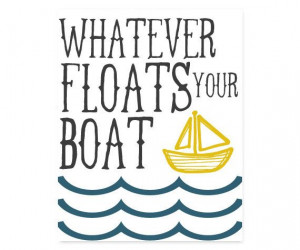 ... Floats Your Boat Funny Quote, Quote Art, Wall Decor, Home Decor
