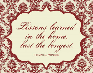 Lessons learned in the home, last the longest.