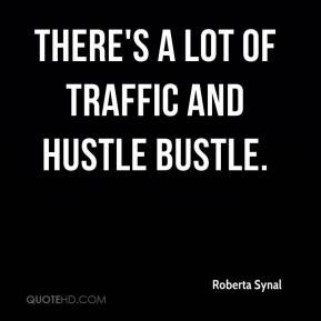 roberta-synal-quote-theres-a-lot-of-traffic-and-hustle-bustle.jpg