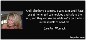 have a camera, a Web cam, and I have one at home, so I can hook up ...