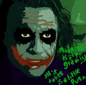 Joker Quotes Madness Like Gravity Joker: madness, as you know,