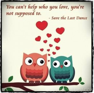 You Can't Help Who You Love, You're Not Supposed To.