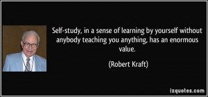 Self-study, in a sense of learning by yourself without anybody ...