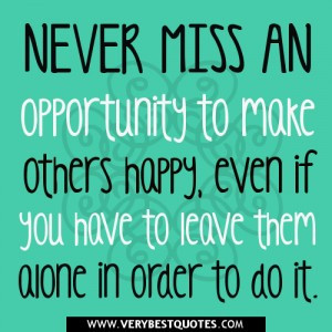 quotes-Never-miss-an-opportunity-to-make-others-happy-even-if-you-have ...