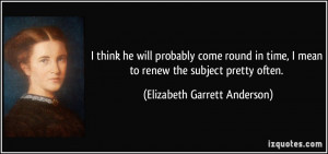 More Elizabeth Garrett Anderson Quotes