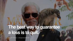 ... guarantee a loss is to quit. morgan freeman quotes dead died die deat